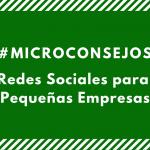 #Microconsejos: Redes Sociales para Pequeñas Empresas